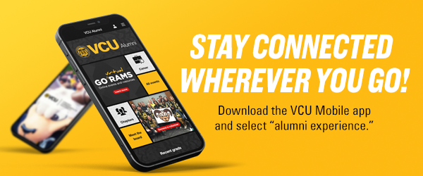 "Download the VCU Mobile app and select ""alumni experience"" to stay connected on the go."